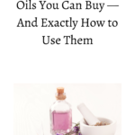 The 10 Best Essential Oils You Can Buy — And Exactly How to Use Them