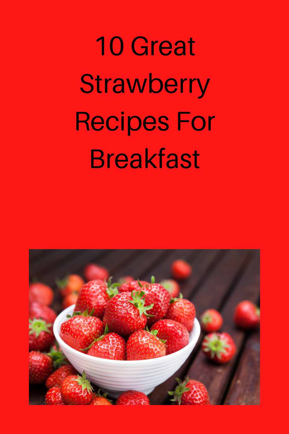 10 Great Strawberry Recipes For Breakfast