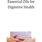 7 Highly Effective Essential Oils for Digestive Health