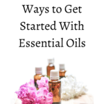 Step by Step Ways to Get Started With Essential Oils