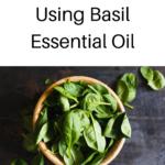 7 Strategies for Using Basil Essential Oil