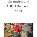 Why I Still Follow the Autism and ADHD Diet as an Adult