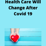 10 Ways I Hope Health Care Will Change After Covid 19