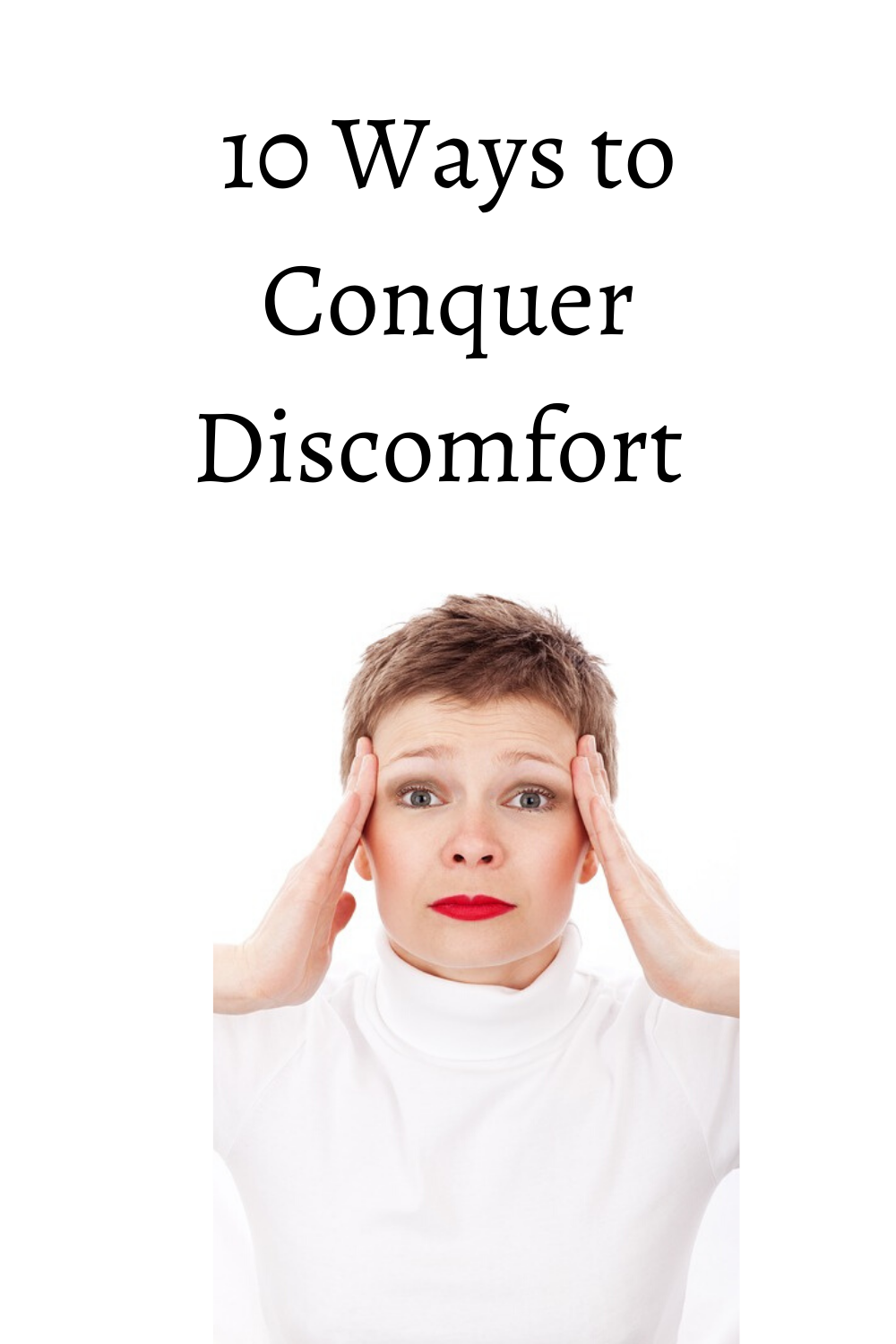 10 Ways to Conquer Discomfort