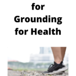 Simple Tips for Grounding for Health