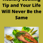 Use This One Healthy Cooking Tip and Your Life Will Never Be the Same
