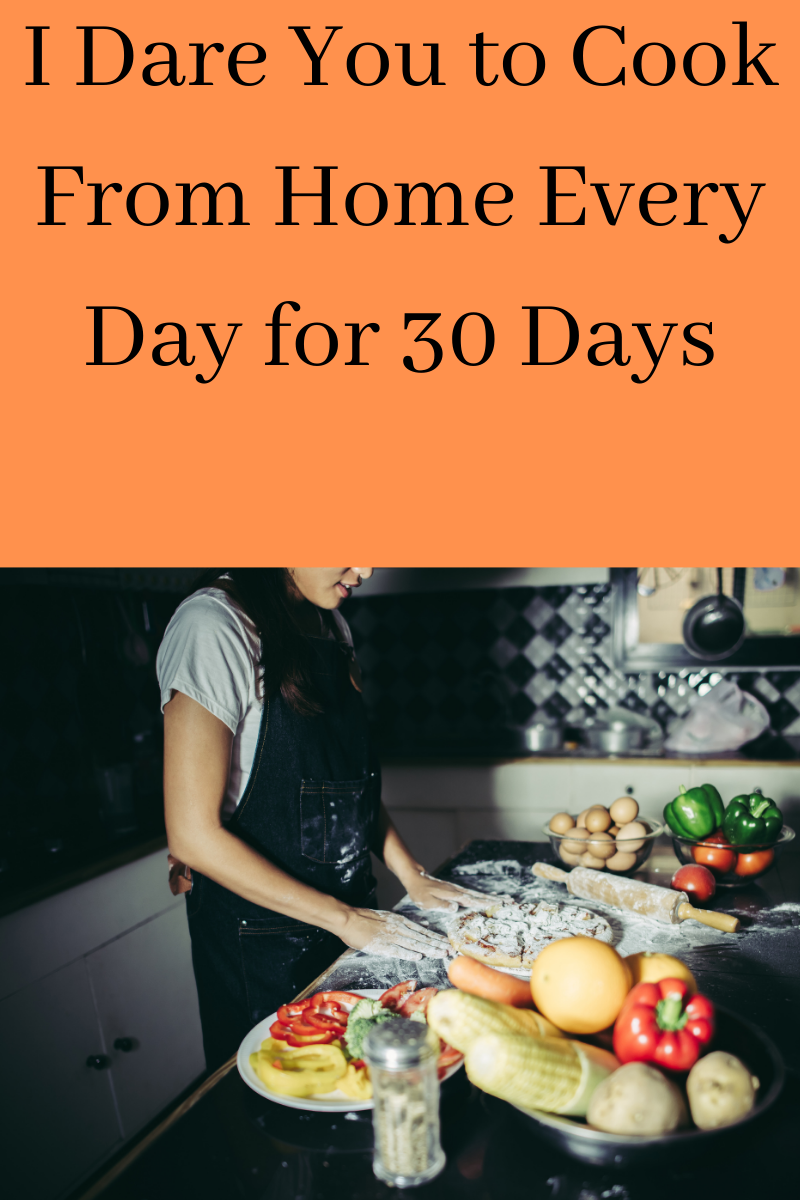 I dare you to cook from home every night for 30 days
