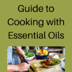 The Ultimate Guide to Cooking with Essential Oils
